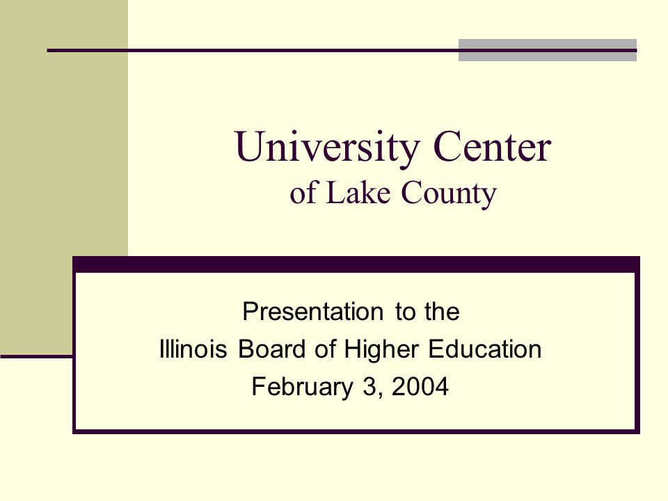 University Center of Lake County Presentation to the Illinois Board of Higher Education February 3, 2004
