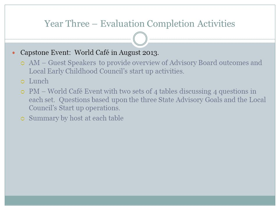 Year Three – Evaluation Completion Activities Capstone Event: World Café in August 2013.