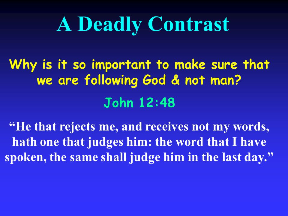 A Deadly Contrast Why is it so important to make sure that we are following God & not man.