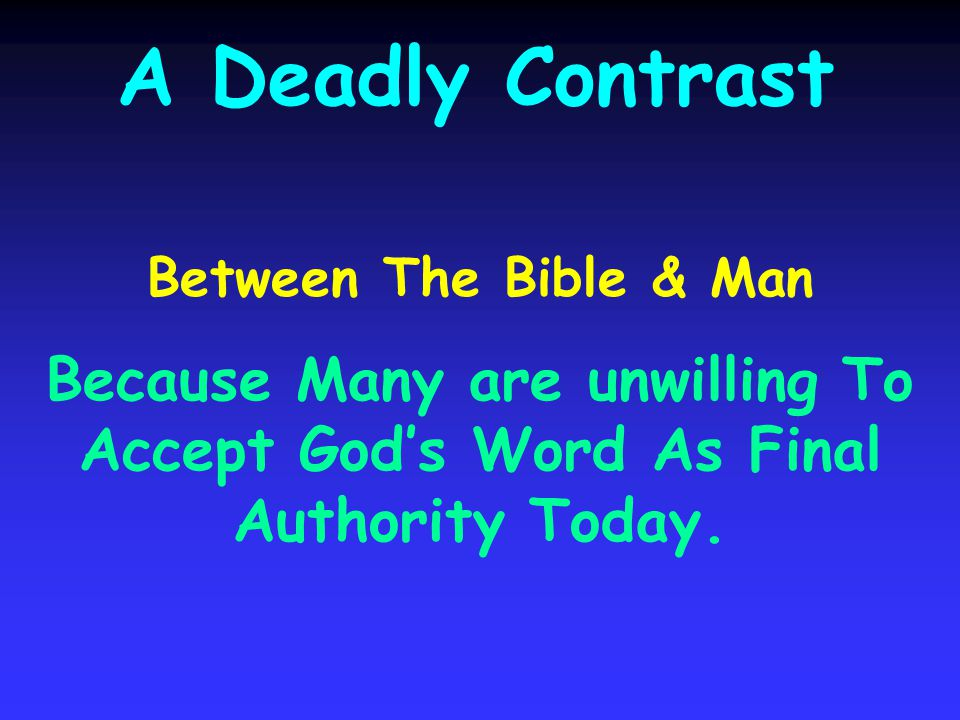 A Deadly Contrast Between The Bible & Man Because Many are unwilling To Accept Gods Word As Final Authority Today.