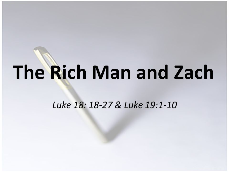 The Rich Man and Zach Luke 18: & Luke 19:1-10