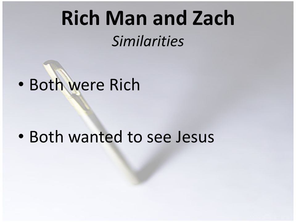 Rich Man and Zach Similarities Both were Rich Both wanted to see Jesus