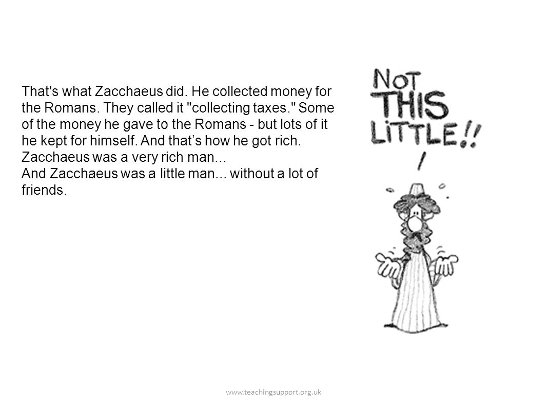 That s what Zacchaeus did. He collected money for the Romans.