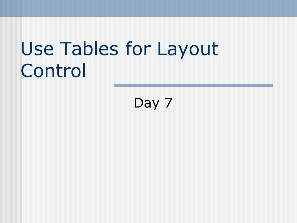 Use Tables for Layout Control Day 7