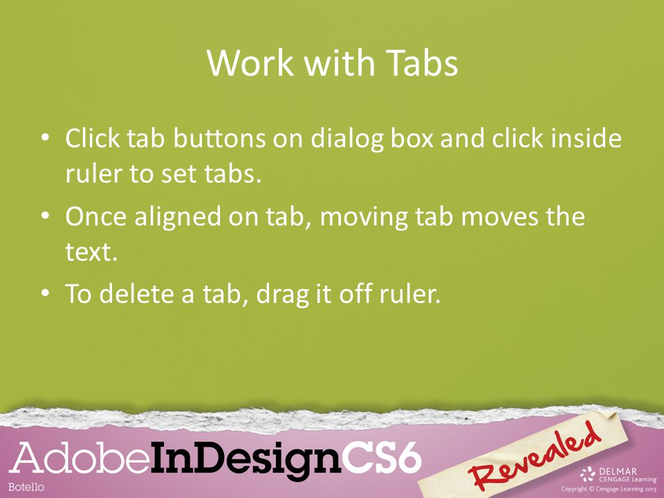 Work with Tabs Click tab buttons on dialog box and click inside ruler to set tabs.