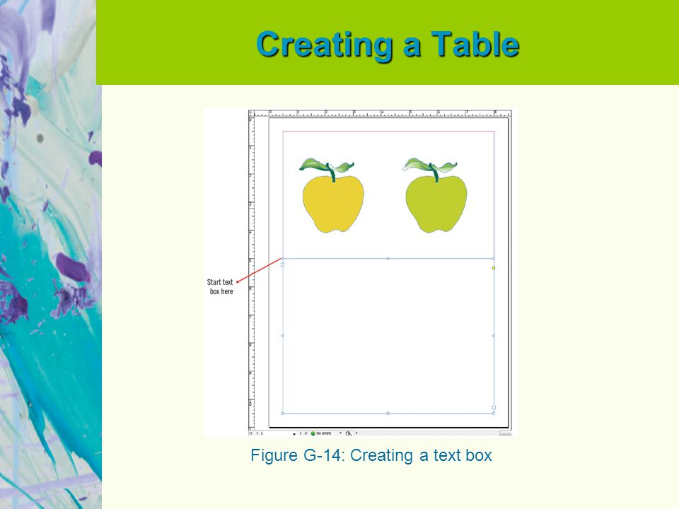 Creating a Table Figure G-14: Creating a text box