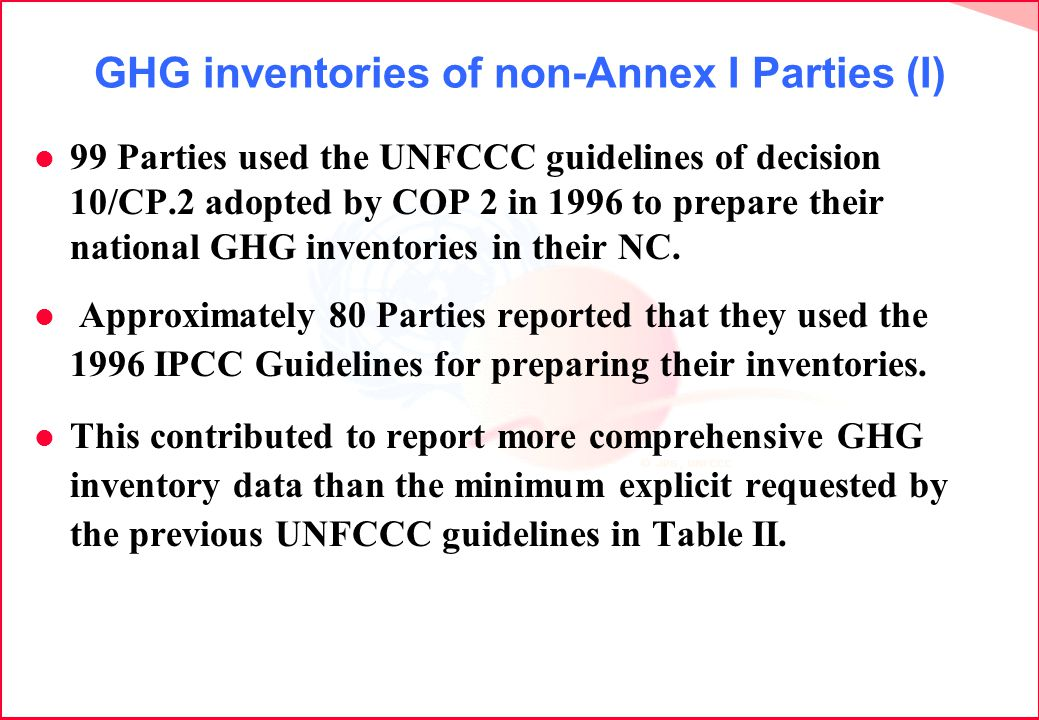 GHG inventories of non-Annex I Parties (I) l 99 Parties used the UNFCCC guidelines of decision 10/CP.2 adopted by COP 2 in 1996 to prepare their national GHG inventories in their NC.