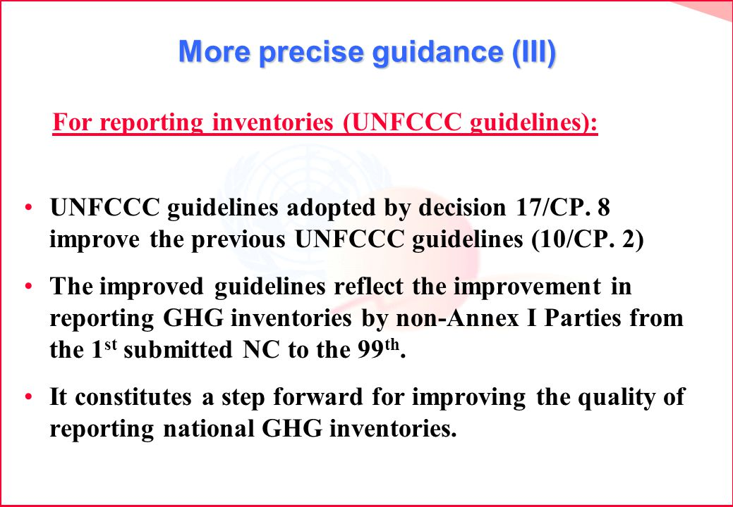 More precise guidance (III) UNFCCC guidelines adopted by decision 17/CP.