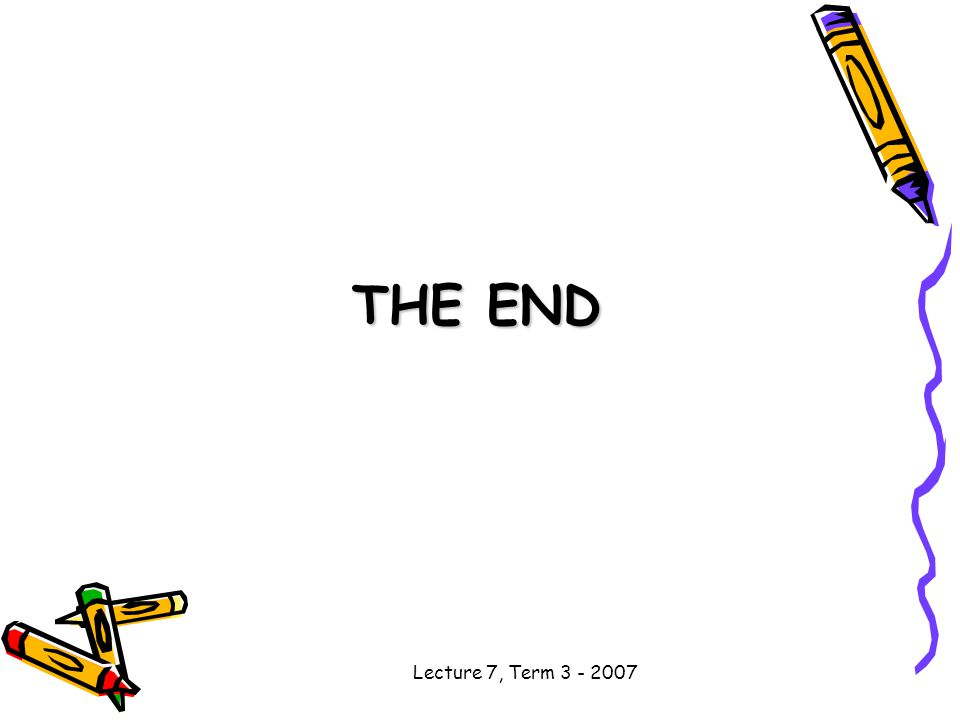 Lecture 7, Term THE END