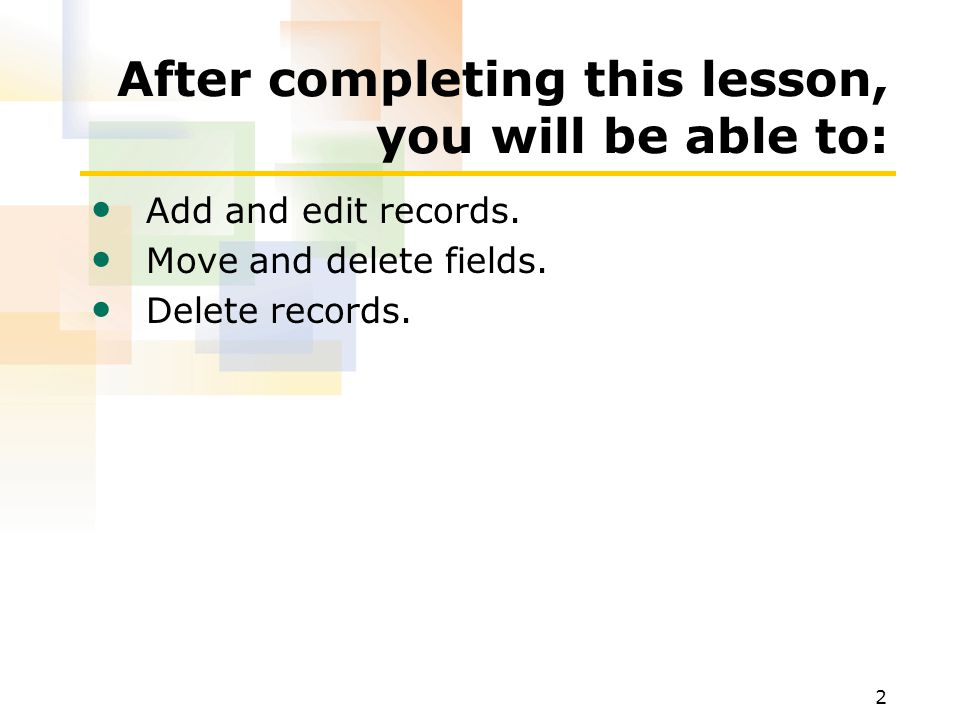 2 After completing this lesson, you will be able to: Add and edit records.
