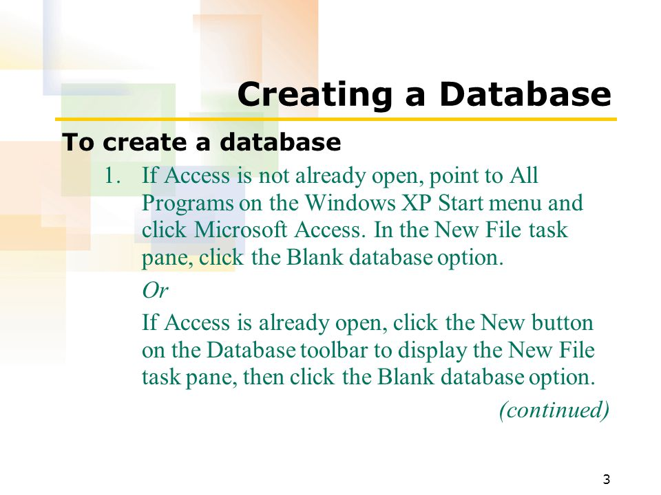 3 Creating a Database To create a database 1.If Access is not already open, point to All Programs on the Windows XP Start menu and click Microsoft Access.