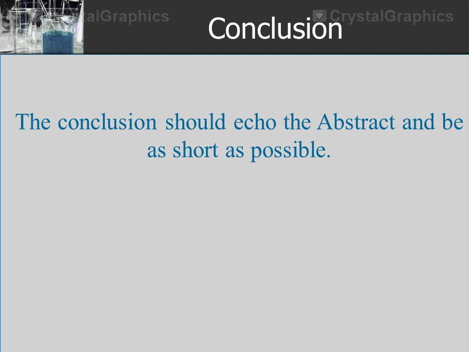 Conclusion The conclusion should echo the Abstract and be as short as possible.