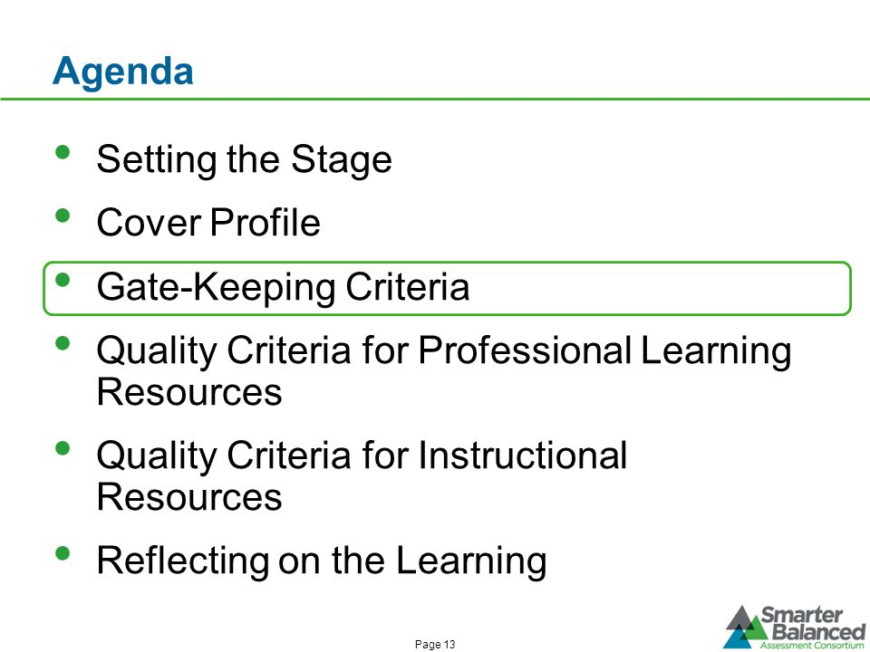 Agenda Setting the Stage Cover Profile Gate-Keeping Criteria Quality Criteria for Professional Learning Resources Quality Criteria for Instructional Resources Reflecting on the Learning Page 13