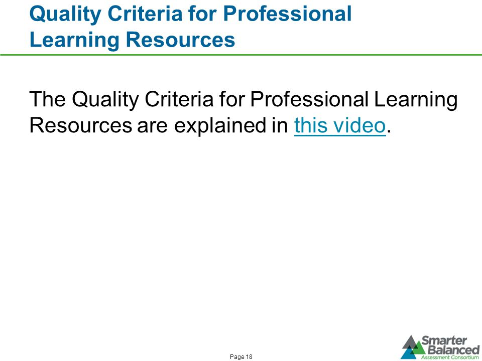 Quality Criteria for Professional Learning Resources Page 18 The Quality Criteria for Professional Learning Resources are explained in this video.this video