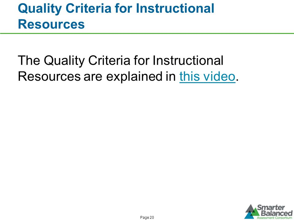Quality Criteria for Instructional Resources Page 20 The Quality Criteria for Instructional Resources are explained in this video.this video