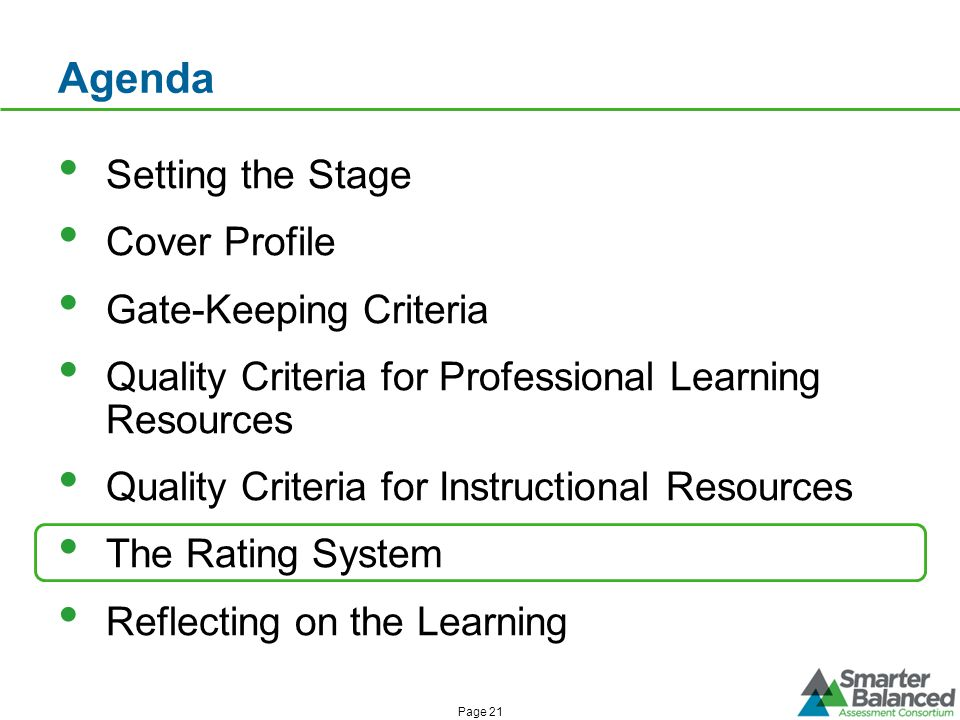 Agenda Setting the Stage Cover Profile Gate-Keeping Criteria Quality Criteria for Professional Learning Resources Quality Criteria for Instructional Resources The Rating System Reflecting on the Learning Page 21