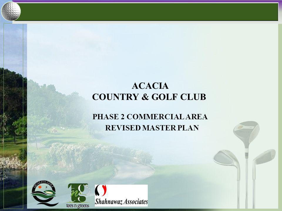 REVISED MASTER PLAN ACACIA COUNTRY & GOLF CLUB PHASE 2 COMMERCIAL AREA