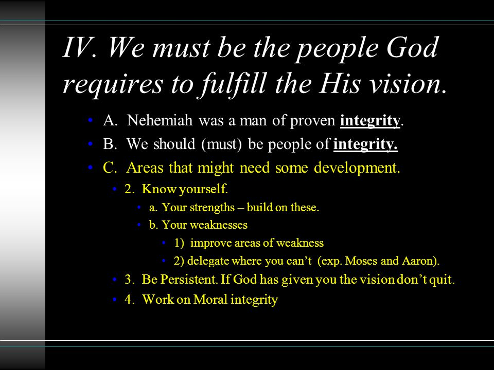 IV. We must be the people God requires to fulfill the His vision.