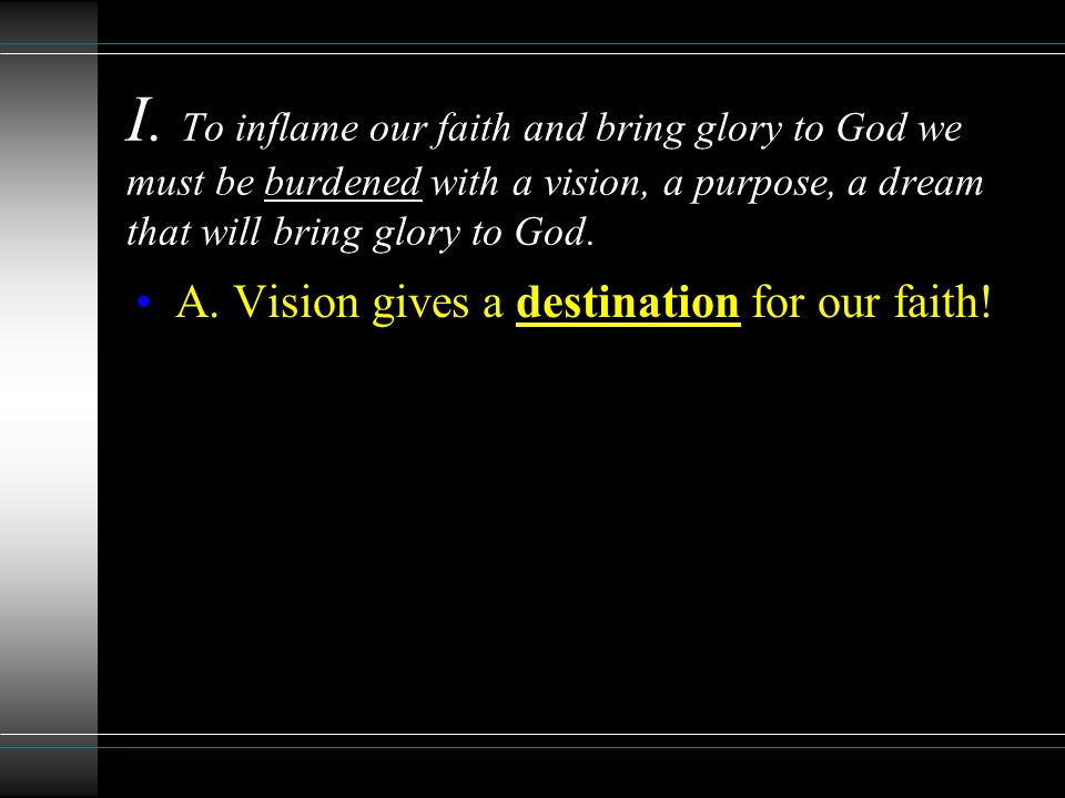 A. Vision gives a destination for our faith!