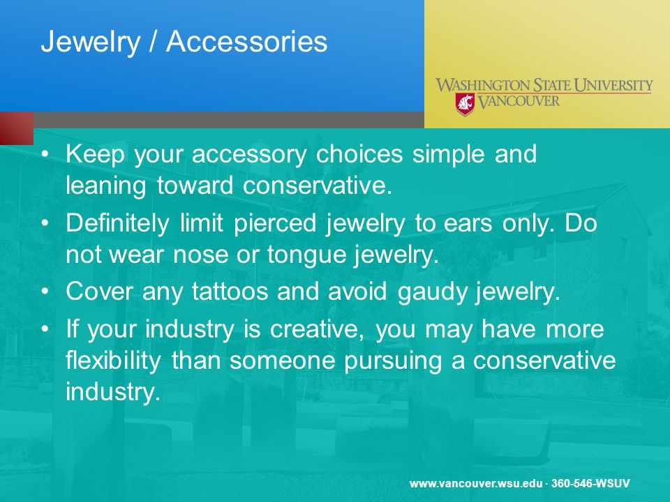 · WSUV Jewelry / Accessories Keep your accessory choices simple and leaning toward conservative.