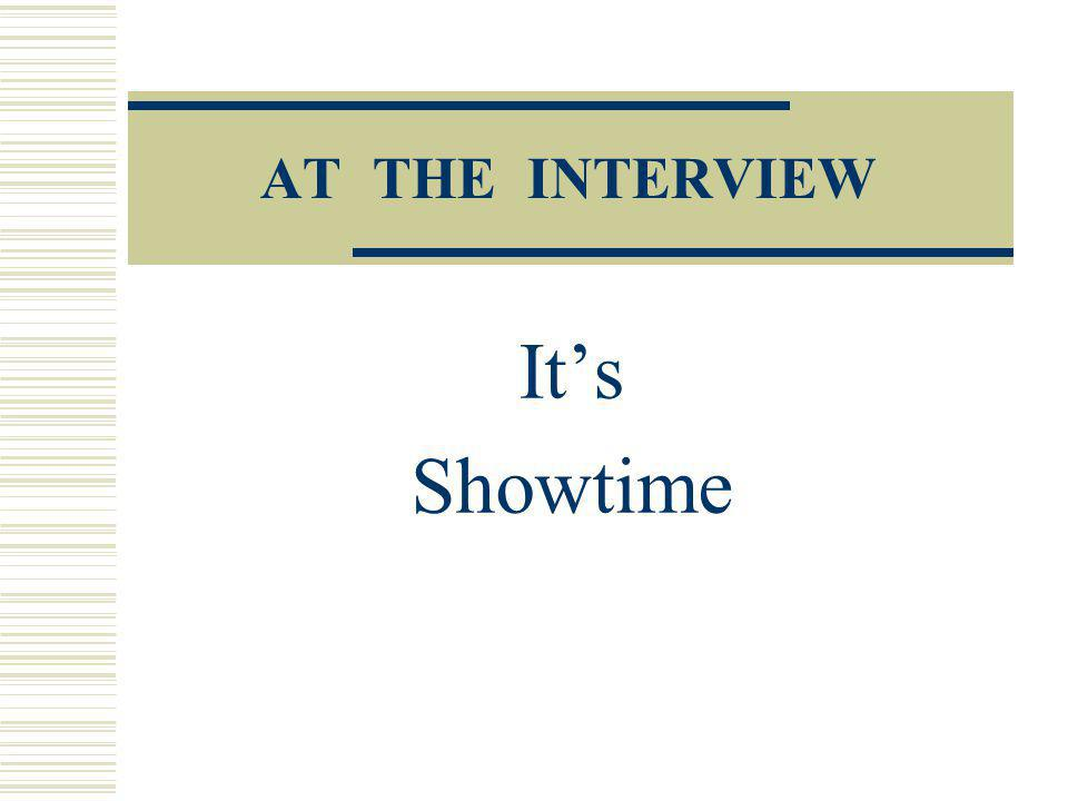 AT THE INTERVIEW Its Showtime