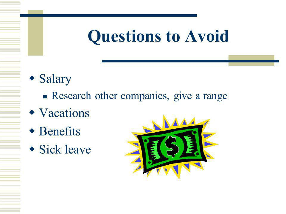 Questions to Avoid Salary Research other companies, give a range Vacations Benefits Sick leave