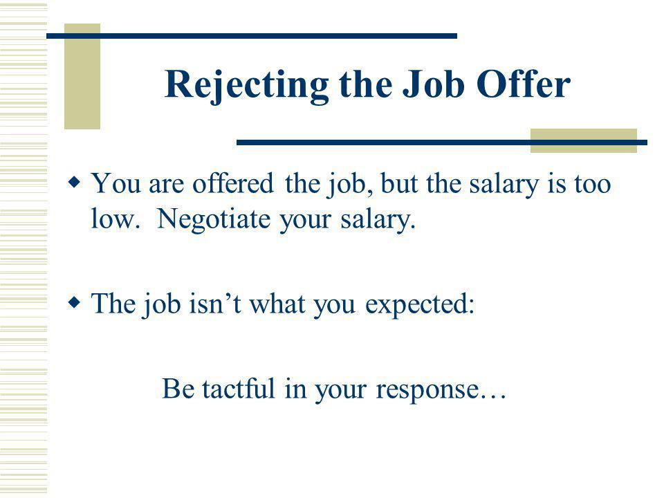 Rejecting the Job Offer You are offered the job, but the salary is too low.