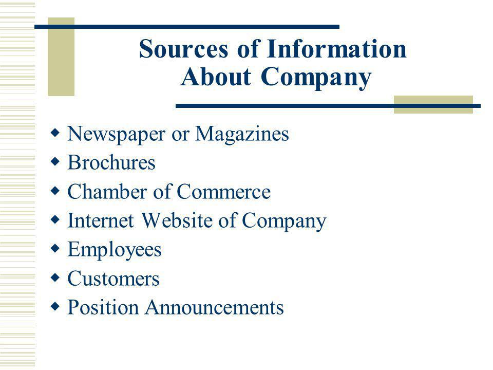 Sources of Information About Company Newspaper or Magazines Brochures Chamber of Commerce Internet Website of Company Employees Customers Position Announcements