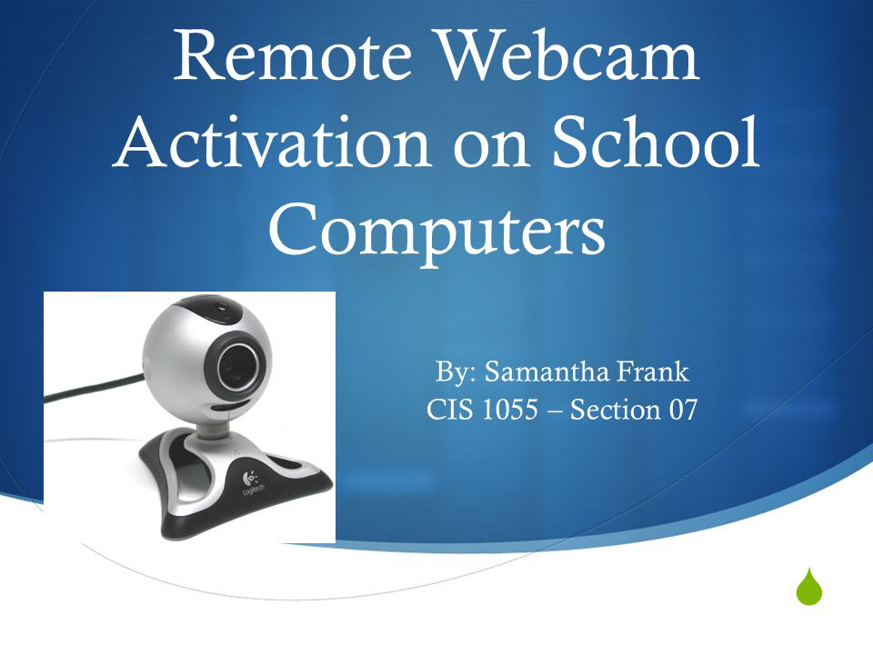 Remote Webcam Activation on School Computers By: Samantha