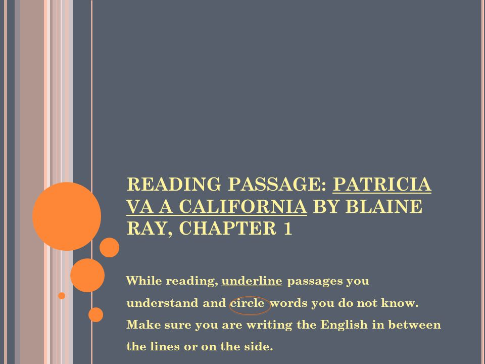 READING PASSAGE: PATRICIA VA A CALIFORNIA BY BLAINE RAY, CHAPTER 1 While reading, underline passages you understand and circle words you do not know.