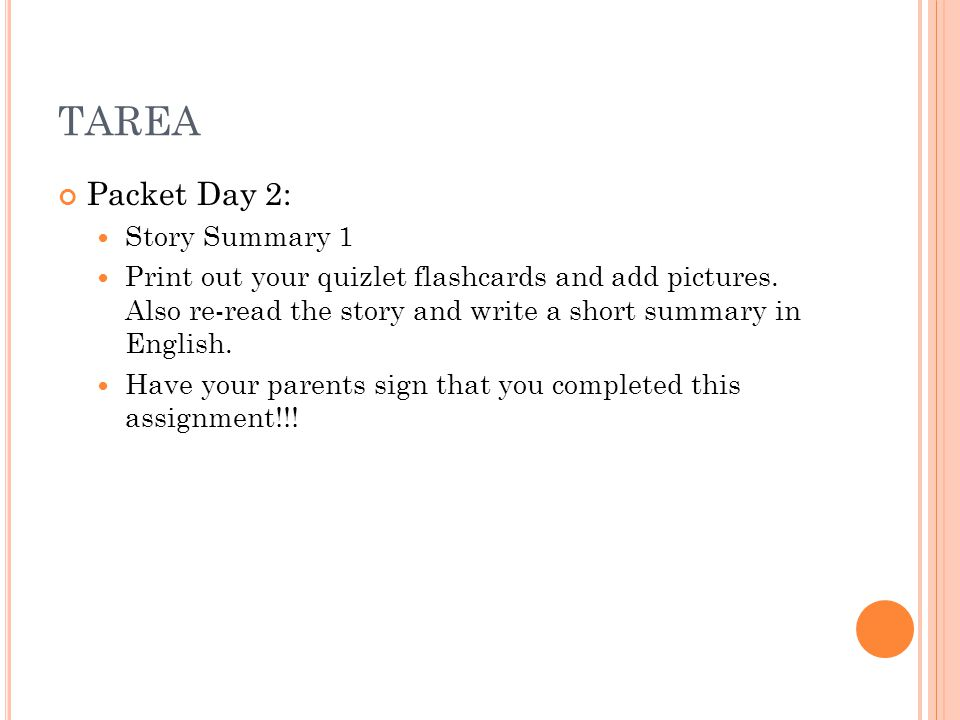 TAREA Packet Day 2: Story Summary 1 Print out your quizlet flashcards and add pictures.