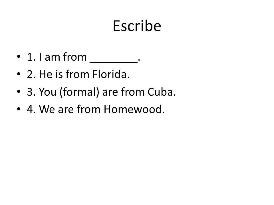Escribe 1. I am from ________. 2. He is from Florida.