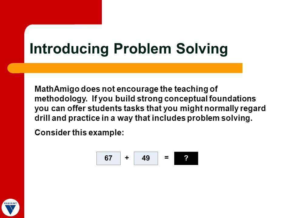 Introducing Problem Solving MathAmigo does not encourage the teaching of methodology.