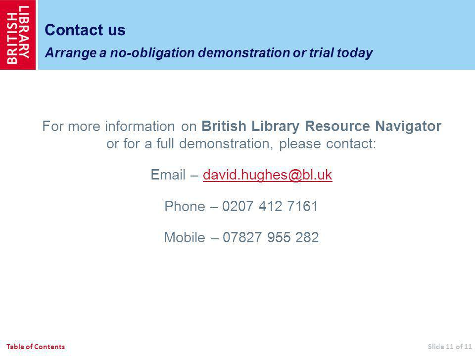 For more information on British Library Resource Navigator or for a full demonstration, please contact:  – Phone – Mobile – n Contact us Arrange a no-obligation demonstration or trial today Slide 11 of 11Table of Contents