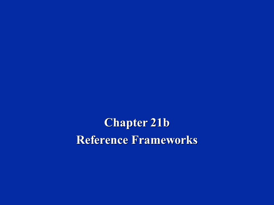 Chapter 21b Reference Frameworks