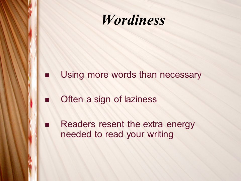 Word Choice Writing Well. Wordiness Using more words than necessary Often a  sign of laziness Readers resent the extra energy needed to read your  writing. - ppt download