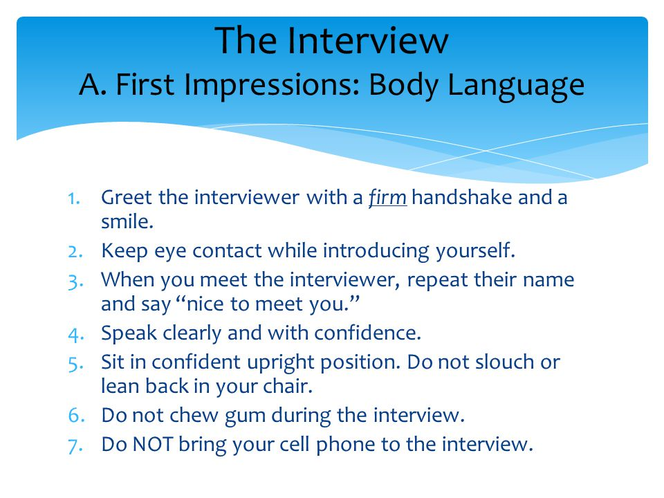 1.Greet the interviewer with a firm handshake and a smile.