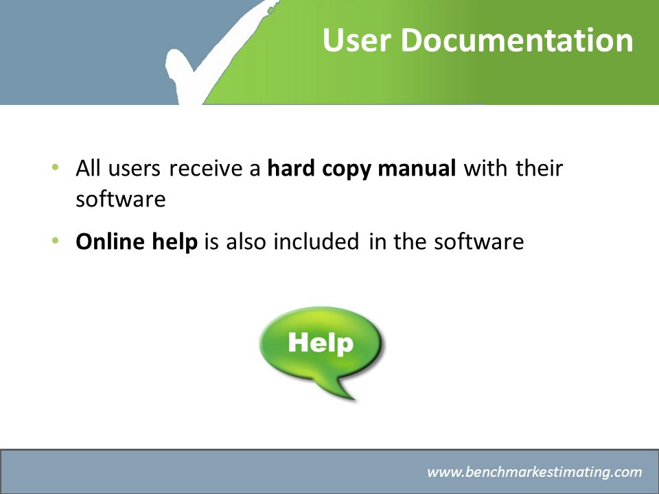 Benchmark Estimating – Company History   User Documentation All users receive a hard copy manual with their software Online help is also included in the software