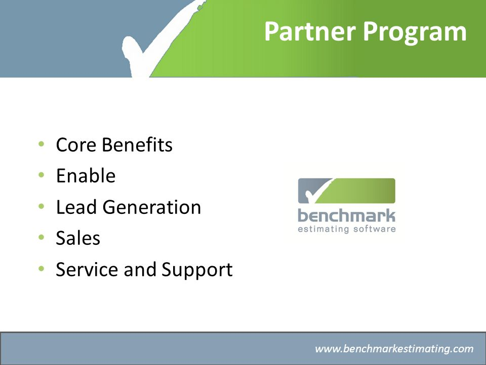 Benchmark Estimating – Company History   Partner Program Core Benefits Enable Lead Generation Sales Service and Support