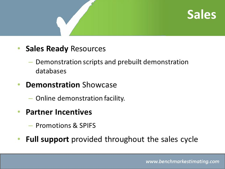 Benchmark Estimating – Company History   Sales Sales Ready Resources – Demonstration scripts and prebuilt demonstration databases Demonstration Showcase – Online demonstration facility.