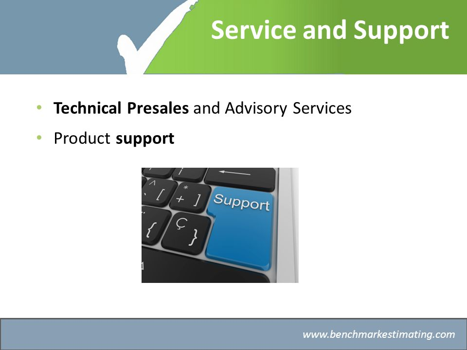 Benchmark Estimating – Company History   Service and Support Technical Presales and Advisory Services Product support