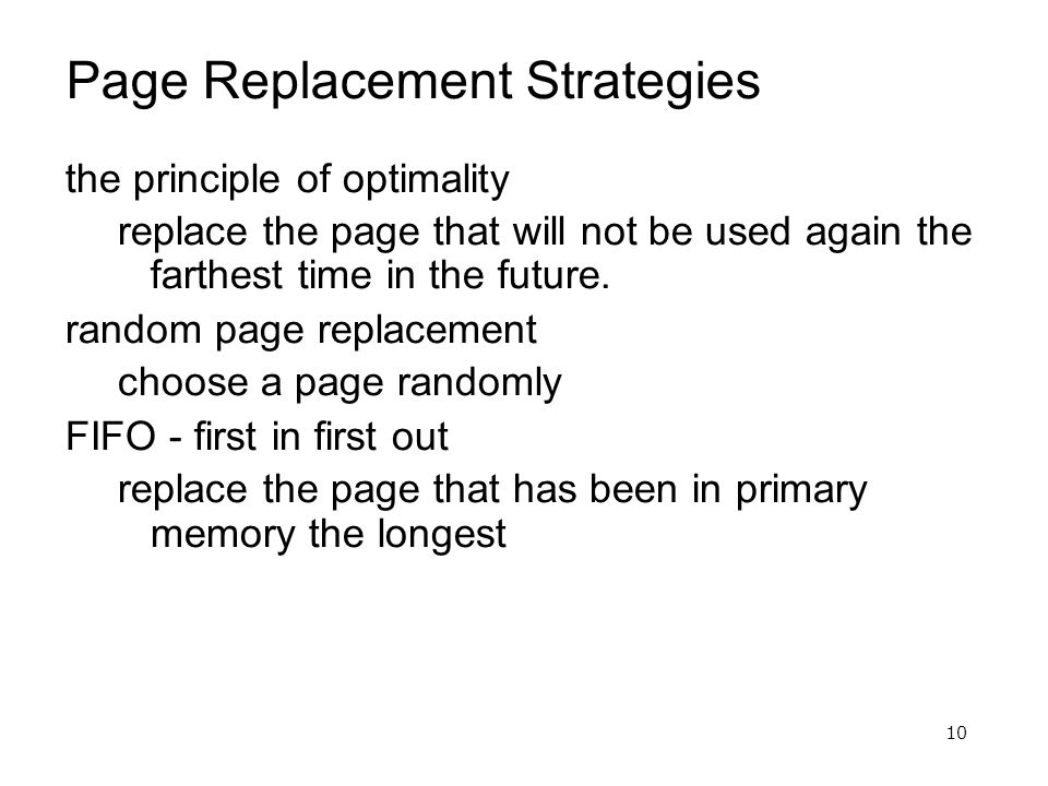 10 Page Replacement Strategies the principle of optimality replace the page that will not be used again the farthest time in the future.