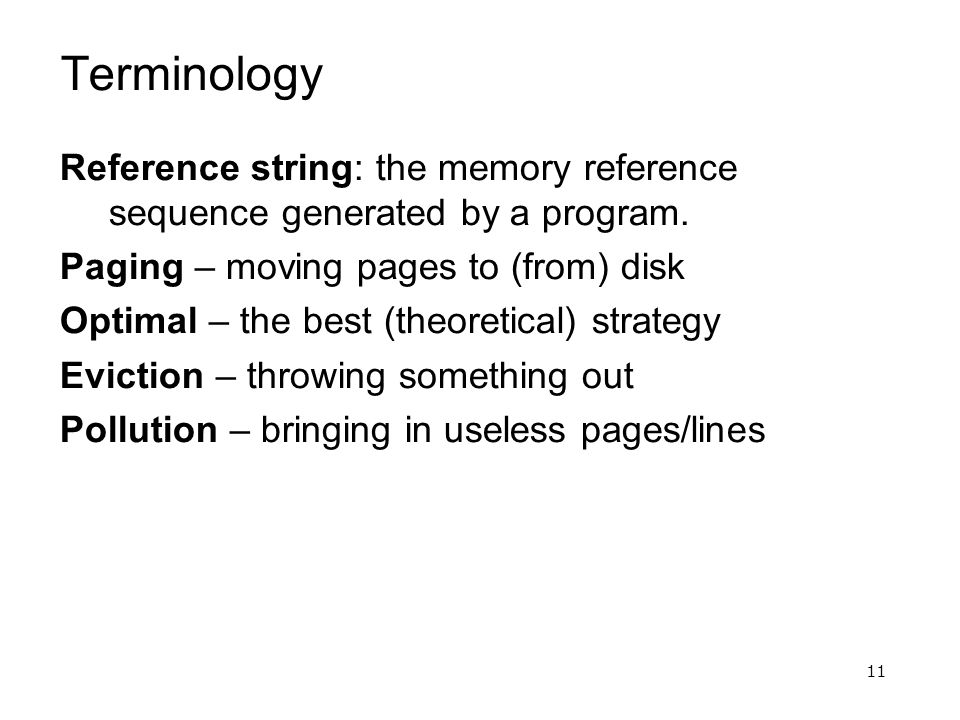 11 Terminology Reference string: the memory reference sequence generated by a program.
