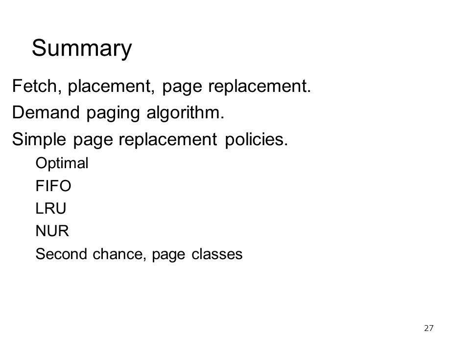 27 Summary Fetch, placement, page replacement. Demand paging algorithm.
