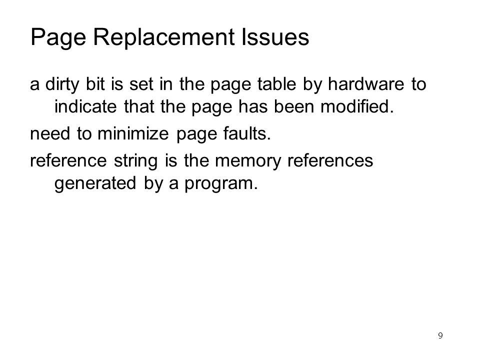 9 Page Replacement Issues a dirty bit is set in the page table by hardware to indicate that the page has been modified.