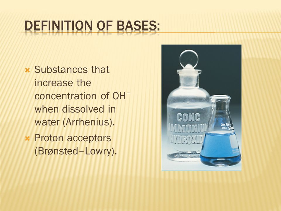 Substances that increase the concentration of OH when dissolved in water (Arrhenius).