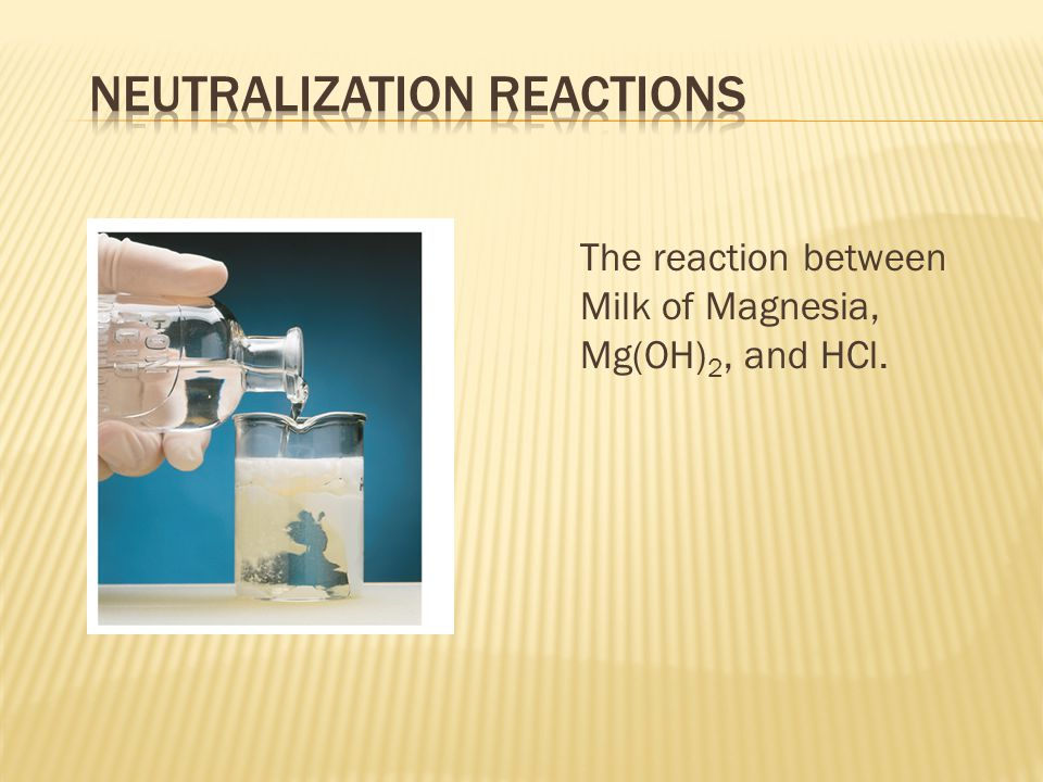 The reaction between Milk of Magnesia, Mg(OH) 2, and HCl.