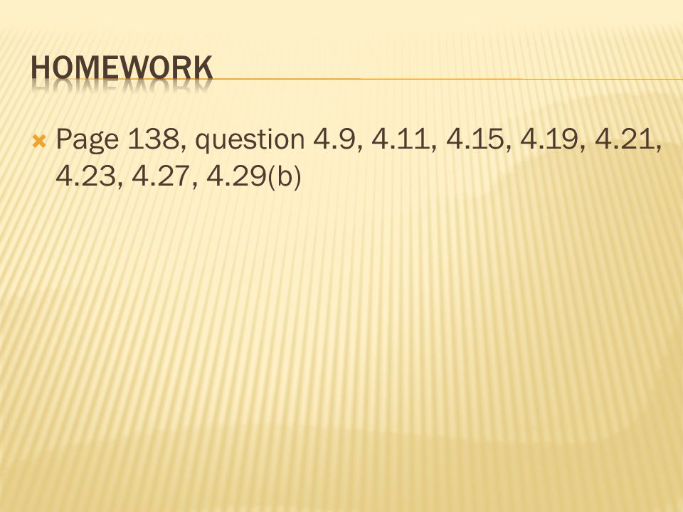 Page 138, question 4.9, 4.11, 4.15, 4.19, 4.21, 4.23, 4.27, 4.29(b)