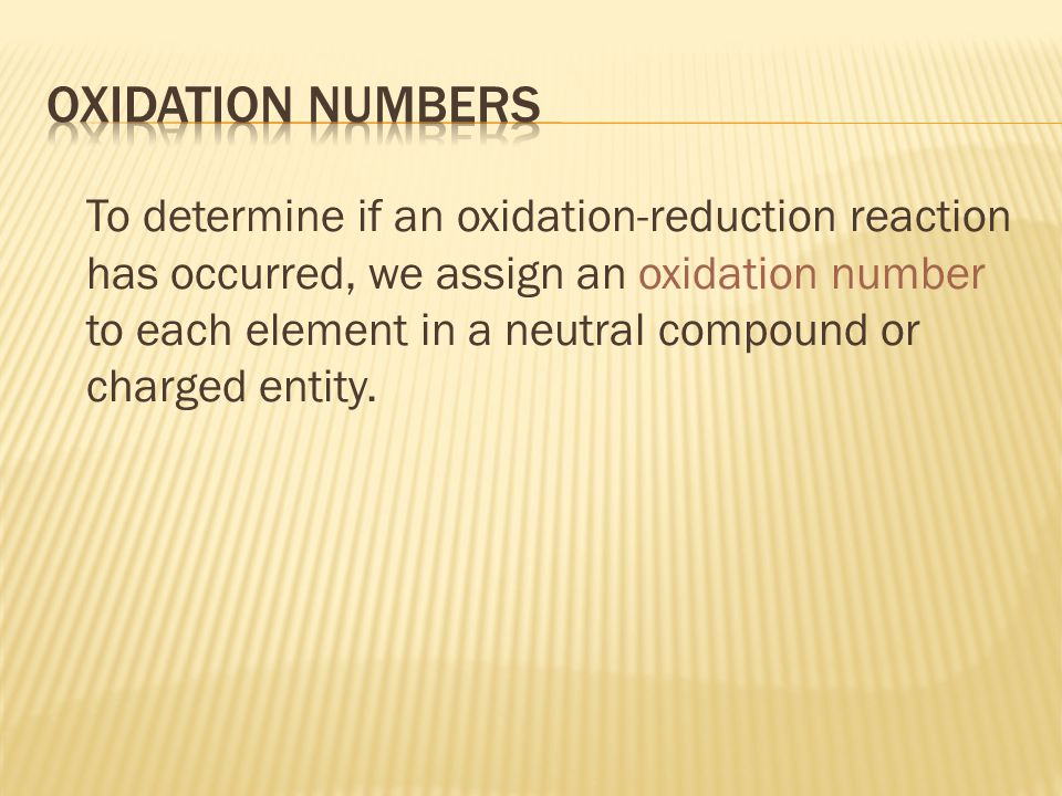 To determine if an oxidation-reduction reaction has occurred, we assign an oxidation number to each element in a neutral compound or charged entity.