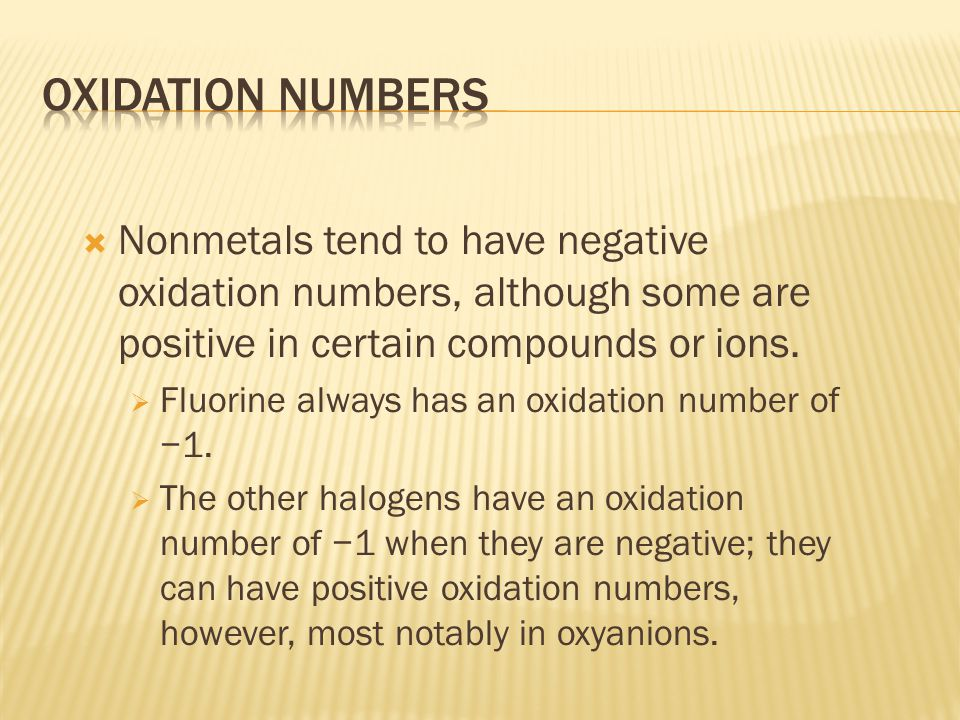 Nonmetals tend to have negative oxidation numbers, although some are positive in certain compounds or ions.
